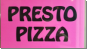 Pizzeria Presto Pizza